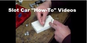 "Slot Car ""How-To"" Videos"
