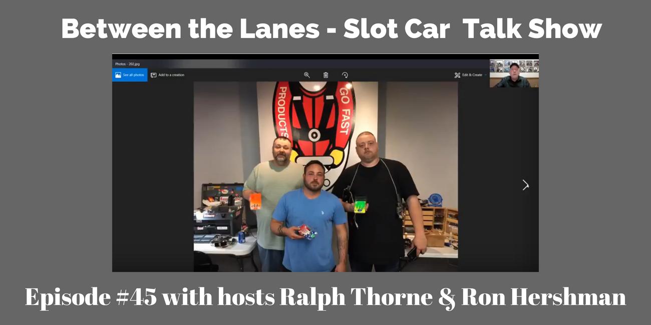 Between the Lanes - Slot Car Talk Show - 45