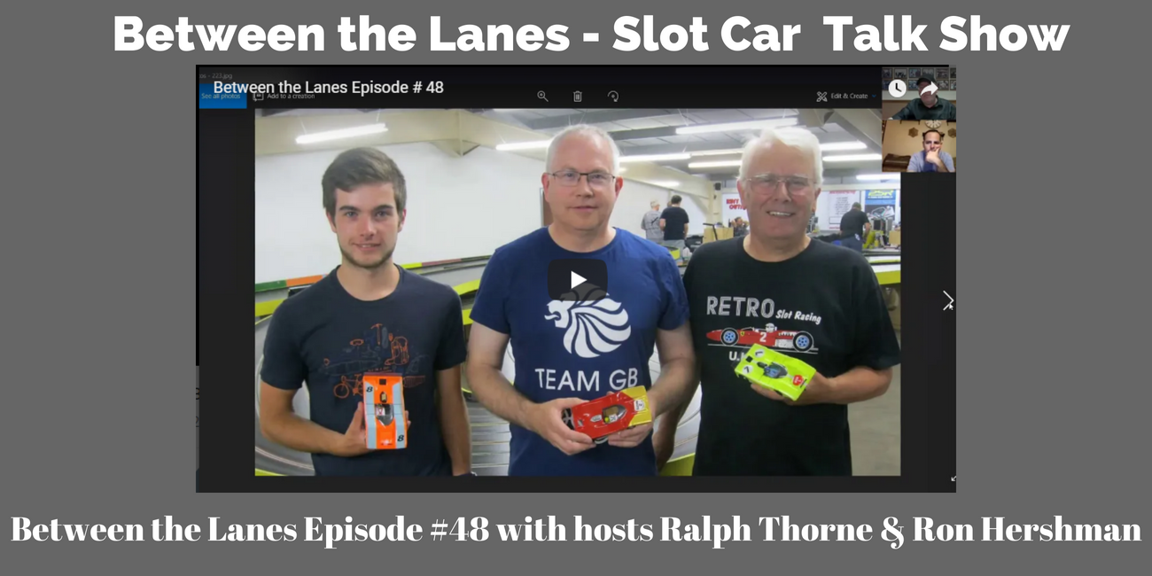 Between the Lanes - Slot Car Talk Show Episode 48