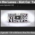 Between the Lanes Episode 49 - Slot Car Talk Show