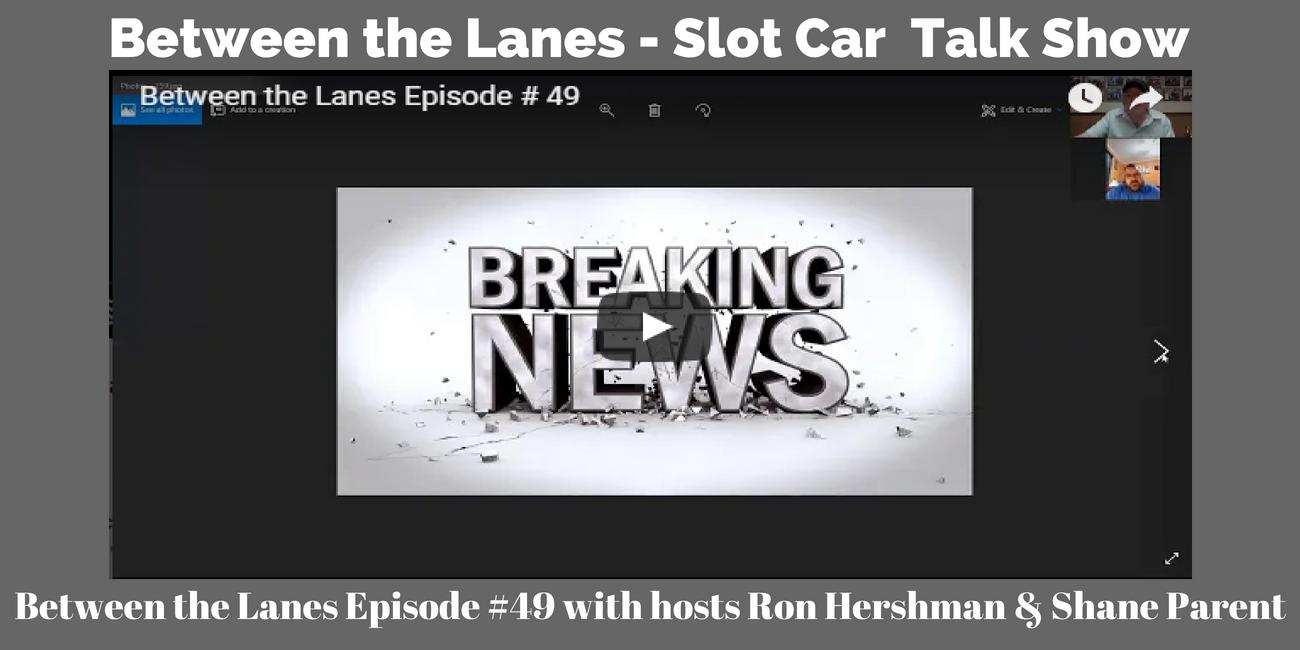 Between the Lanes Episode 49 - Slot Car Talk Show
