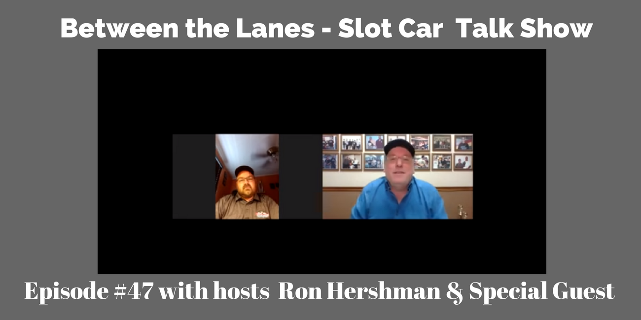 Between the Lanes Episode 47- Slot Car Talk Show