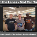 Between the Lanes - Slot Car Talk Show Episode 51
