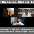 Between the Lanes - Slot Car Talk Show Ep 57