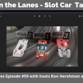 Between the Lanes - Slot Car Talk Show Ep 59