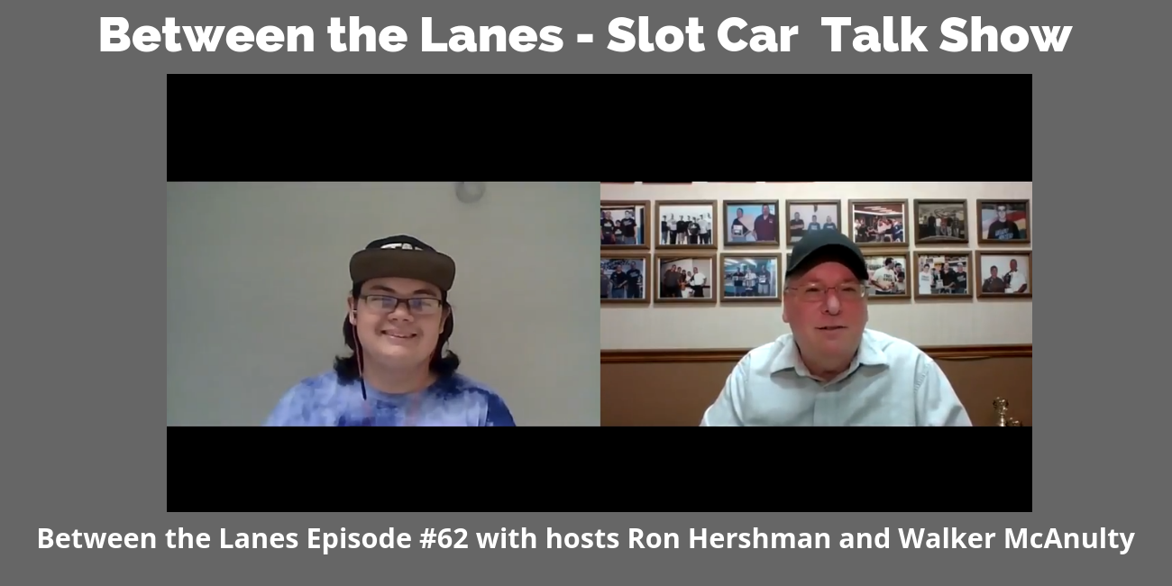 Between the Lanes - Slot Car Talk Show Ep 62