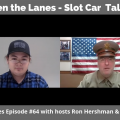 Between the Lanes - Slot Car Talk Show Ep 64