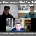 Between the Lanes - Slot Car Talk Show Ep 65