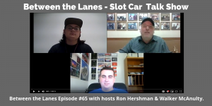 Between the Lanes - Slot Car Talk Show Ep 65