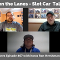 Between the Lanes - Slot Car Talk Show Ep 67