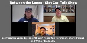 Between the Lanes - Slot Car Talk Show Ep 69