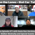 Between the Lanes - Slot Car Talk Show Ep 71