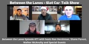 Between the Lanes - Slot Car Talk Show Ep 71