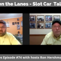 Between the Lanes - Slot Car Talk Show # 74