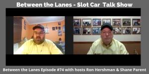 Between the Lanes - Slot Car Talk Show # 74