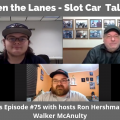 Between the Lanes - Slot Car Talk Show # 75
