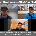 Between the Lanes - Slot Car Talk Show # 76