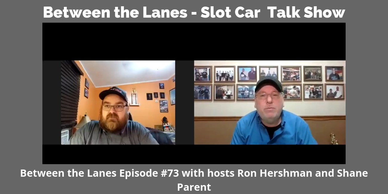 Between the Lanes - Slot Car Talk Show Ep 73