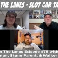 Between the Lanes - Slot Car Talk Show - Ep #78