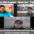 Between the Lanes - Slot Car Talk Show 83