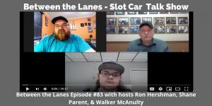 Between the Lanes - Slot Car Talk Show 83