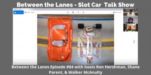 Between the Lanes - Slot Car Talk Show 84