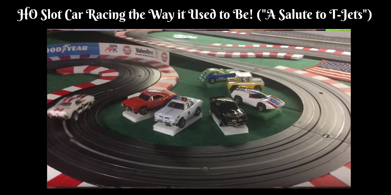 "HO Slot Car Racing the Way it Used to Be! (""A Salute to T-Jets)"