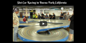 Slot Car Racing in Buena Park California