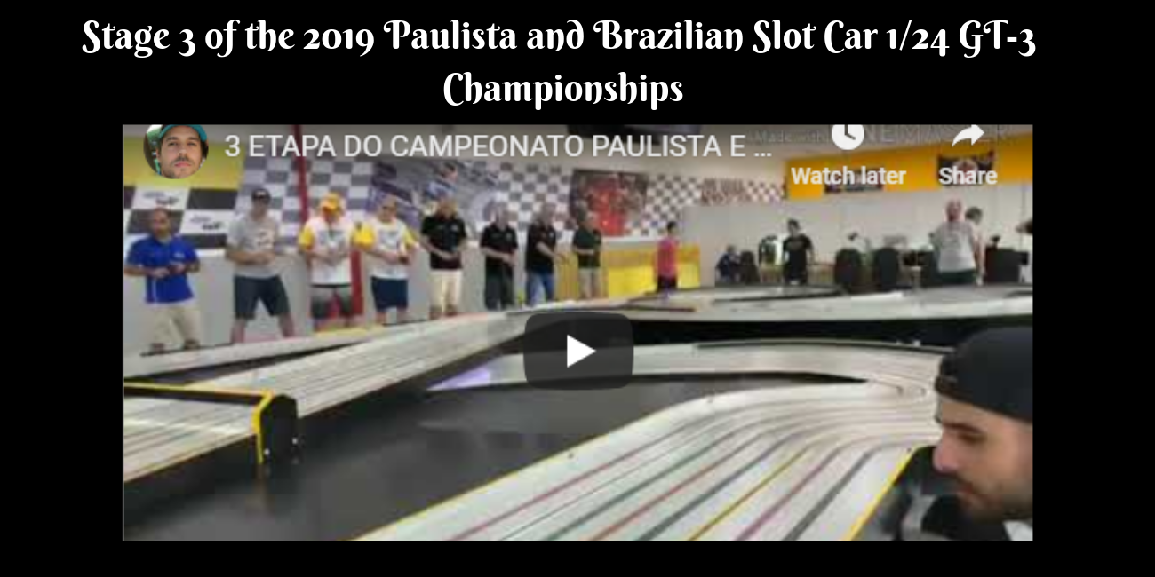 Stage 3 of the 2019 Paulista and Brazilian Slot Car 1_24 GT-3 Championships