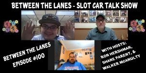 Between the Lanes Episode #100