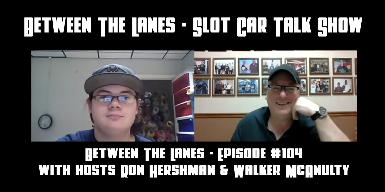 Between the Lanes Episode #104 with hosts Ron Hershman & Walker McAnulty