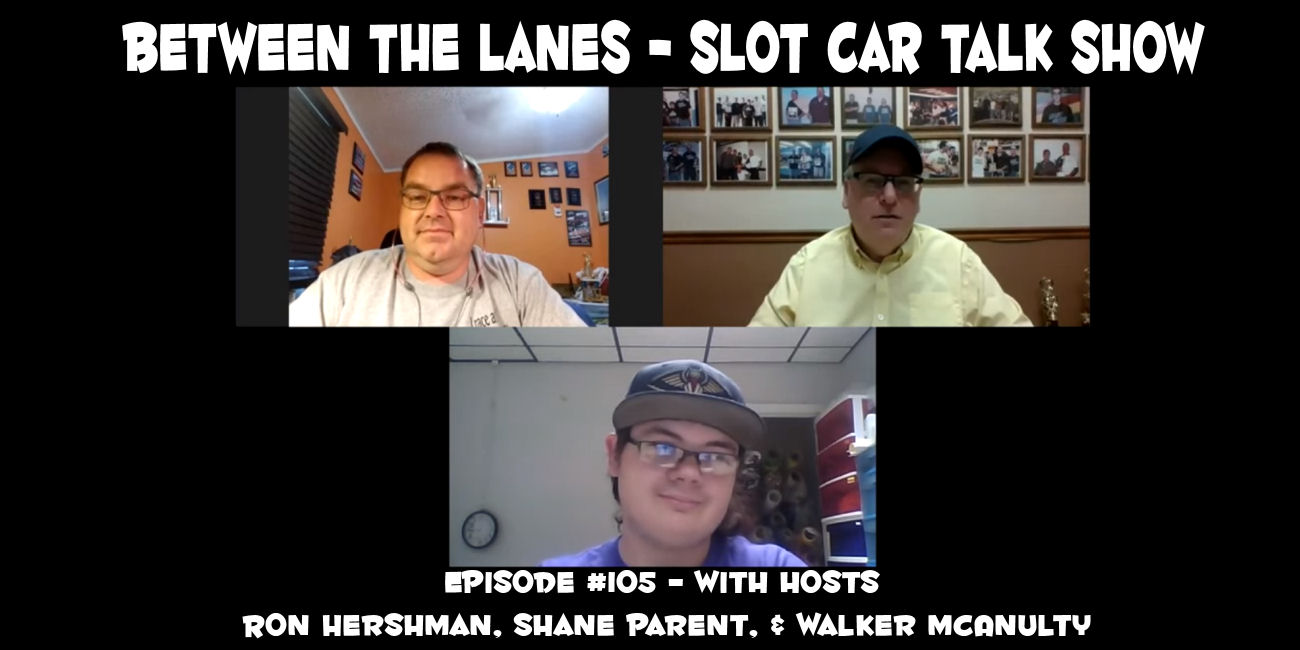 Between the Lanes Episode #105 with hosts Ron Hershman, Shane Parent, & Walker McAnulty