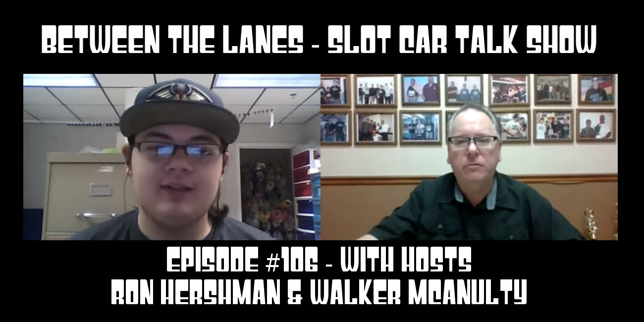 Between the Lanes Episode #106 with hosts Ron Hershman & Walker McAnulty