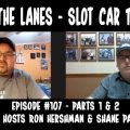 Between the Lanes Episode #107 - Parts 1 & 2