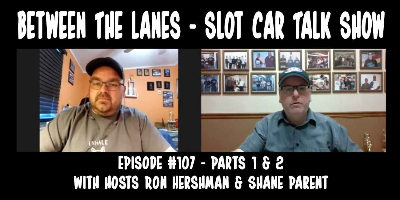 Between the Lanes Episode #107 – Parts 1 & 2