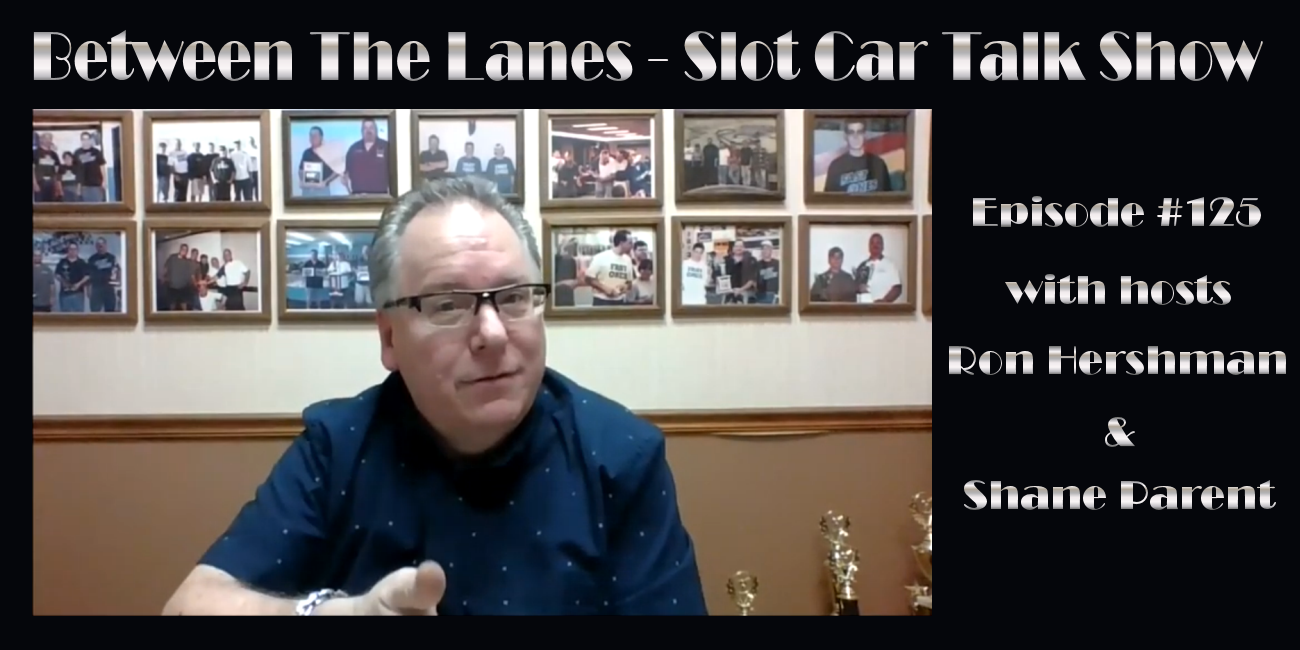 Between the Lanes Episode #125 with hosts Ron Hershman & Shane Parent